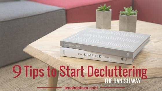 9 tips to Start Decluttering the Danish Way