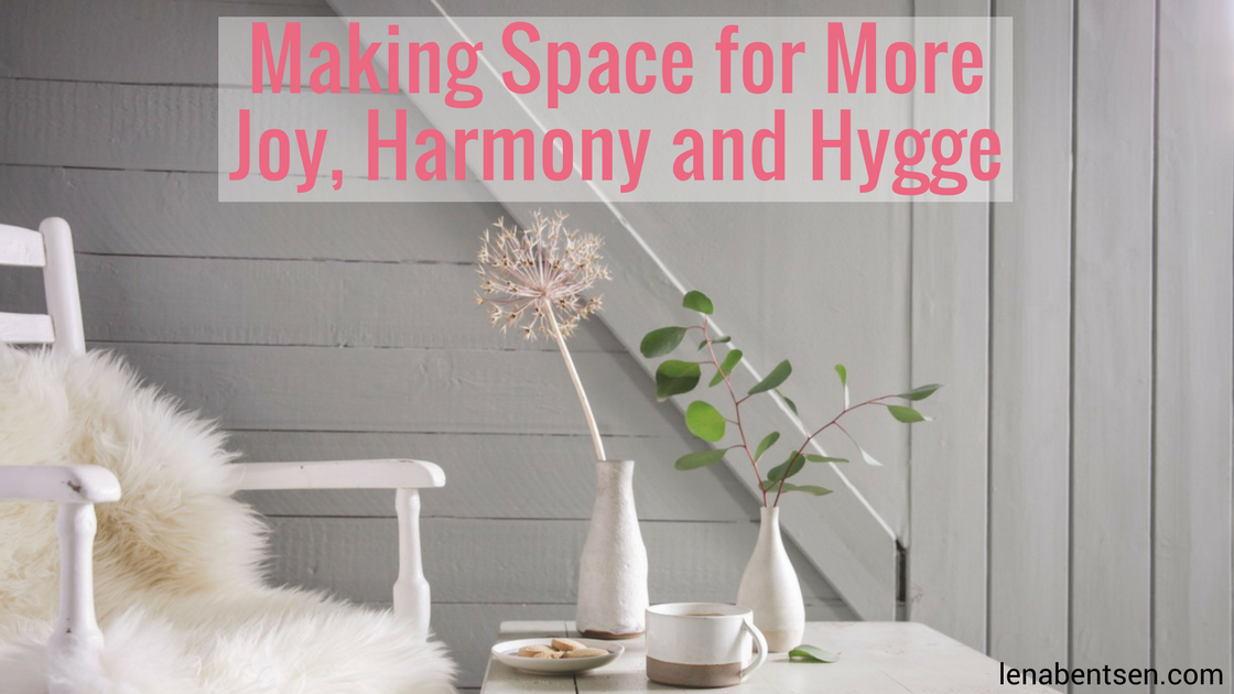 Making Space for More Joy, Harmony and Hygge